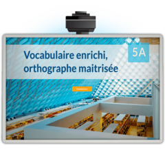 Vocabulaire enrichi, orthographe maitrisée 5A - Application TNI